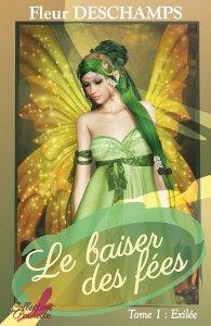 Le baiser des fées, tome 1: Exilée de Fleur Deschamps